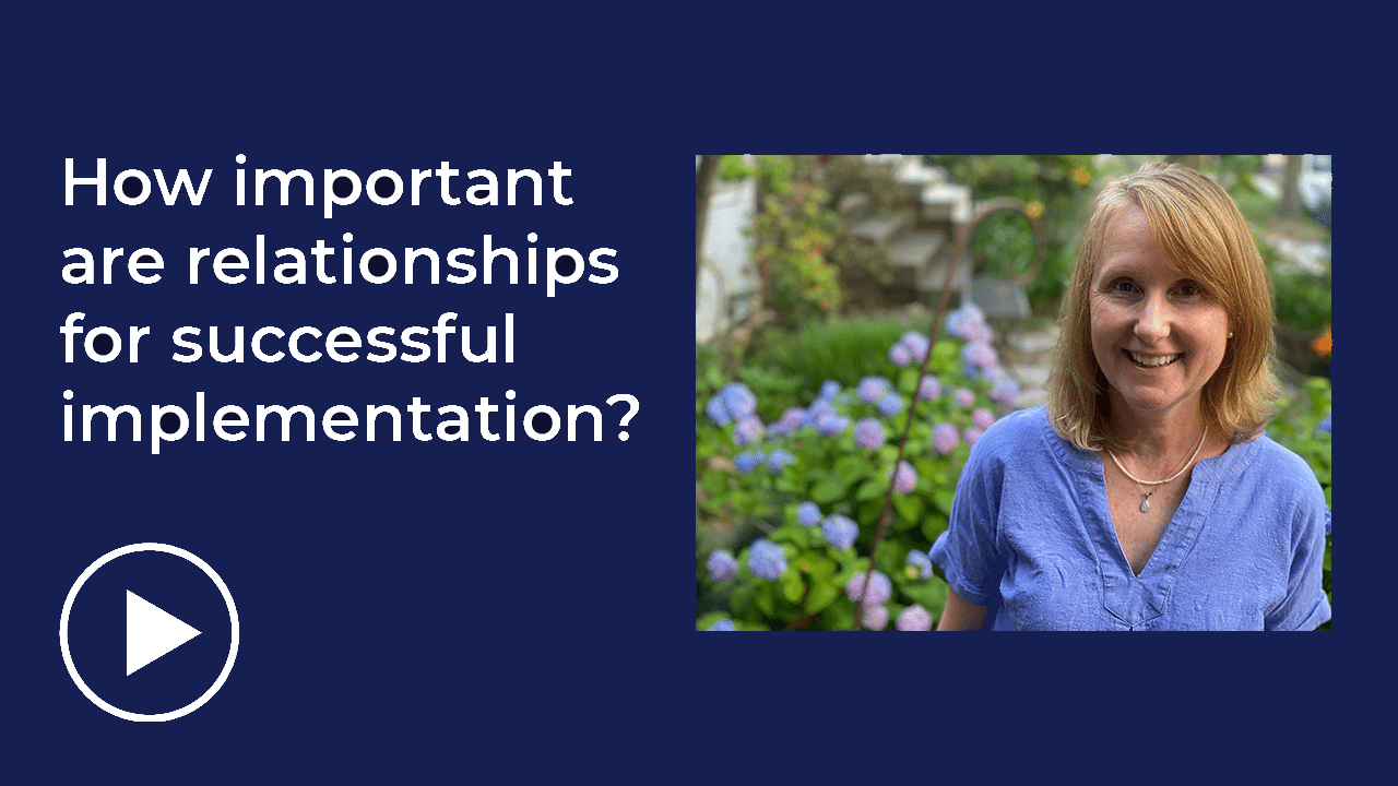 YouTube video with Allison Metz discussing how important relationships are for successful implementation.